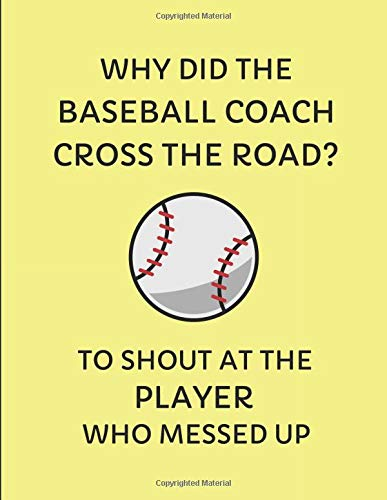 Why Did The Baseball Coach Cross The Road? To Shout At The Player Who Messed Up: 2019-2020 Weekly Planner por InWriting WeTrust