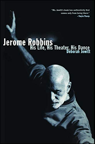 Jerome Robbins: His Life, His Theater, His Dance