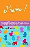 Telecharger Livres J anime Un guide pedagogique simple pour bien commencer dans l animation socioculturelle aupres d enfants et de jeunes (PDF,EPUB,MOBI) gratuits en Francaise