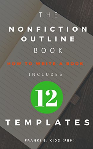 The Nonfiction Outline Book: How to write a book includes 12  Nonfiction Book Outline Templates