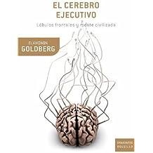El cerebro ejecutivo: Lóbulos frontales y mente civilizada (Drakontos Bolsillo)