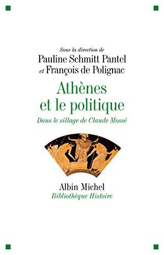 Athènes et le politique : Dans le sillage de Claude Mossé (Bibliothèque Histoire) par Pauline Schmitt Pantel