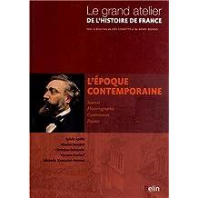 Le Grand Atelier de l''Histoire de France : L'époque contemporaine 1815-2005