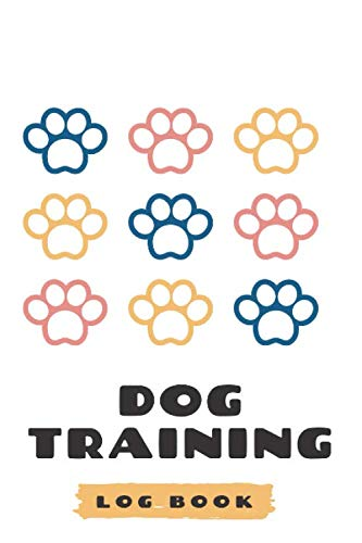 Dog Training Log Book: Tracking Handbook To Keep A Record of Training Details, Trainers Template Logbook Sheet Notebook. 6