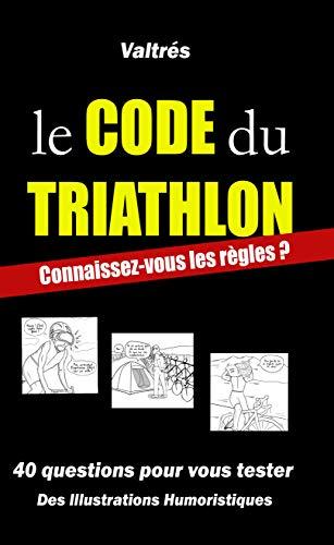 Le Code du Triathlon: Connaissez-vous les règles ? par Valtrés