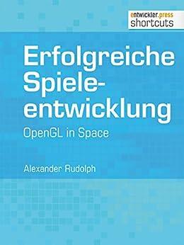 Erfolgreiche Spieleentwicklung. OpenGL in Space (shortcuts 105) von [Rudolph, Alexander]