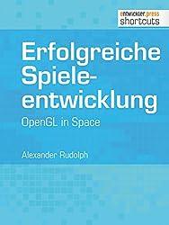 Erfolgreiche Spieleentwicklung. OpenGL in Space (shortcuts 105) (German Edition)
