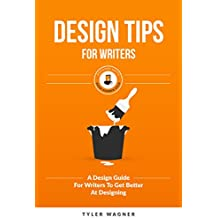 Design Tips For Writers: A Design Guide For Writers To Get Better At Designing (Authors Unite Book 4) (English Edition)