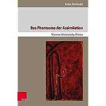 Das Phantasma Der Assimilation: Interpretationen Des Judischen in Der Deutschen Phantastik 1890-1930 (Poetik, Exegese Und Narrative / Poetics, Exegesis and Narrat)
