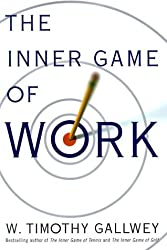 The Inner Game of Work by W. Timothy Gallwey (1999-12-21)