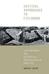 Critical Approaches to Fieldwork: Contemporary and Historical Archaeological Practice