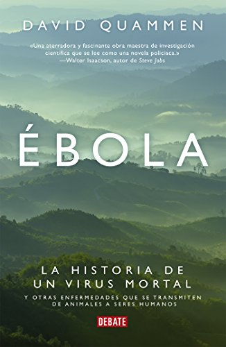 Ébola: La historia de un virus mortal y otras enfermedades que se transmiten de animale por David Quammen