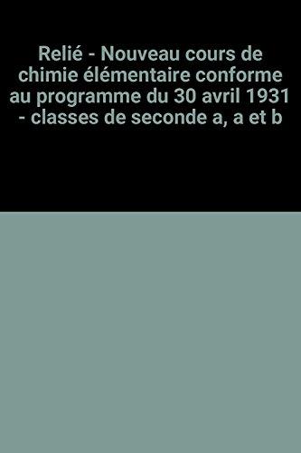 Relié - Nouveau cours de chimie élémentaire conforme au programme du 30 avril 1931 - classes de seconde a, a et b