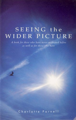 Seeing The Wider Picture: A Book for Those Who Have Never Meditated Before as Well as for Those Who Have