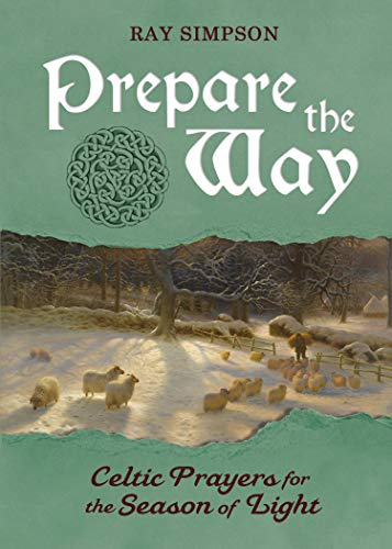 Prepare the Way: Celtic Prayers for the Season of Light by [Simpson, Ray]