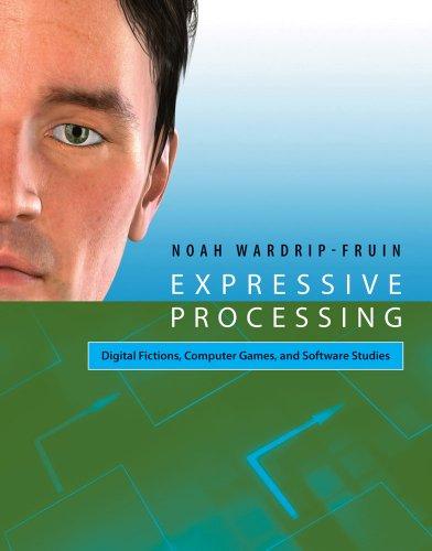 Expressive Processing: Digital Fictions, Computer Games, and Software Studies (English Edition) por Noah Wardrip-Fruin