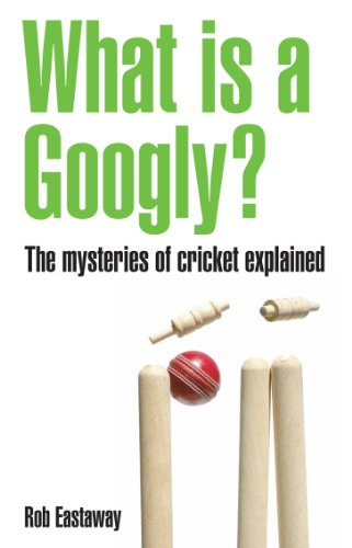 What is a Googly?: The Mysteries of Cricket Explained por Rob Eastaway