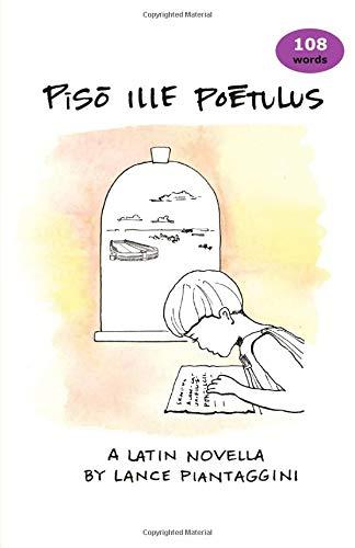 Piso Ille Poetulus: A Latin Novella por Lance Piantaggini