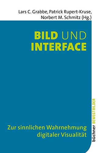 Bild und Interface: Zur sinnlichen Wahrnehmung digitaler Visualität (Bewegtbilder)