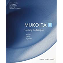 2: Mukoita II, Cutting Techniques: Seafood, Poultry, and Vegetables (The Japanese Culinary Academy's Complete Japanese Cuisine)