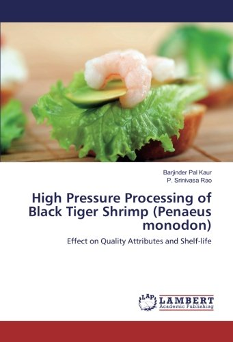 High Pressure Processing of Black Tiger Shrimp (Penaeus monodon): Effect on Quality Attributes and Shelf-life
