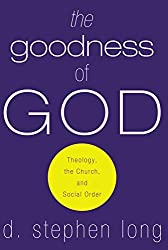 The Goodness of God: Theology, the Church, and Social Order by D. Stephen Long (2008-01-01)