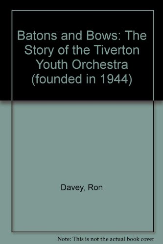 Batons and Bows: The Story of the Tiverton Youth Orchestra (founded in 1944) por Ron Davey