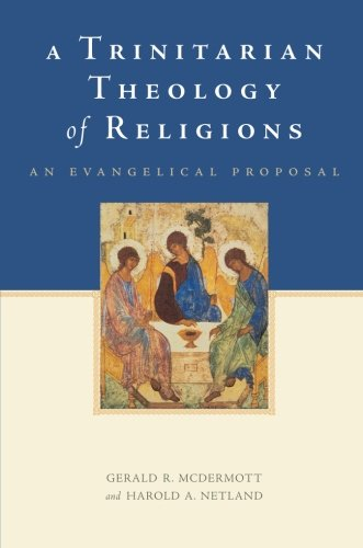 A Trinitarian Theology of Religions: An Evangelical Proposal