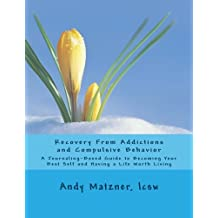 Recovery From Addictions and Compulsive Behavior: A Journaling-Based Guide to Becoming Your Best Self and Having a Life Worth Living