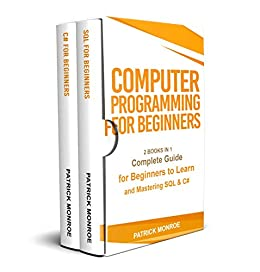 COMPUTER PROGRAMMING FOR BEGINNERS: Complete Guide for Beginners to Learn and Mastering SQL & C# (English Edition) van [Monroe, Patrick]