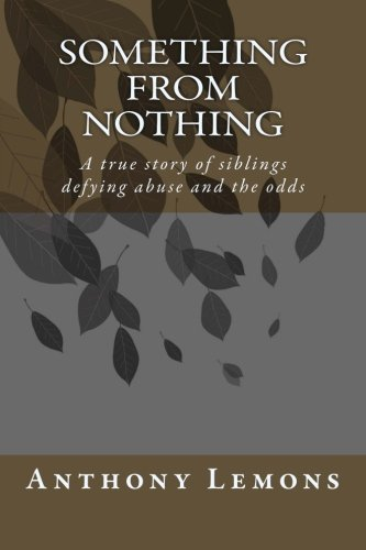 Something from Nothing: A true story of siblings defying abuse and the odss