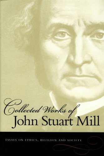 The Collected Works of John Stuart Mill: Essays on Ethics, Religion & Society -