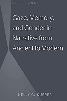 Gaze, Memory, And Gender In Narrative From Ancient To Modern por Nelly G. Kupper