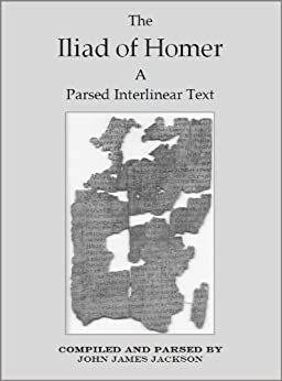 The Iliad of Homer a Parsed Interlinear Text Book 18 (The Iliad of Homer a Parsed Interlinear Text In 24 Books) by [Jackson, John]