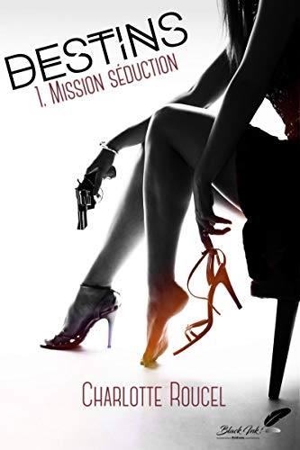 Destins, tome 1 : Mission séduction par [Roucel, Charlotte]