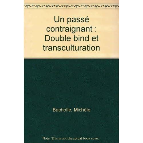 Un passé contraignant : Double bind et transculturation