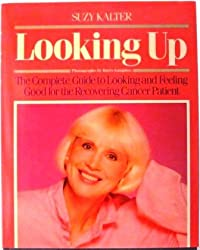 Looking Up: The Complete Guide to Looking and Feeling Good for the Recovering Cancer Patient