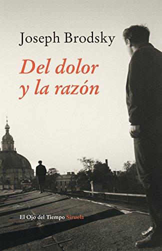 Del Dolor Y La Razón (El Ojo del Tiempo) por Joseph Brodsky