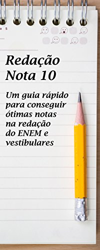 Redação Nota 10: Um guia rápido para conseguir ótimas notas na redação do ENEM e vestibulares (Portuguese Edition)