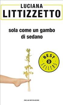 Sola come un gambo di sedano (Oscar bestsellers Vol. 1318) di [Littizzetto, Luciana]