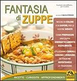 Fantasia di zuppe. Ricette, curiosità, approfondimenti