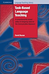 Task-Based Language Teaching: A Comprehensively Revised Edition of Designing Tasks for the Communicative Classroom (Cambridge Language Teaching Library)