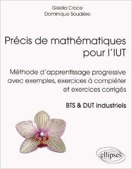 Précis de Mathématiques pour l'IUT Méthode d'Apprentissage Progressive avec Exemples Exercices à Compléter et Exercices Corrigés de Dominique Soudière,Gisella Croce ( 25 février 2014 )