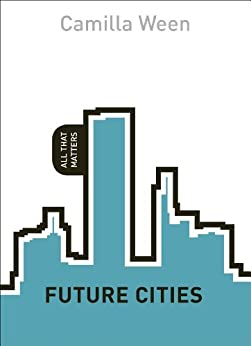 Future Cities: All That Matters (English Edition) von [Ween, Camilla]