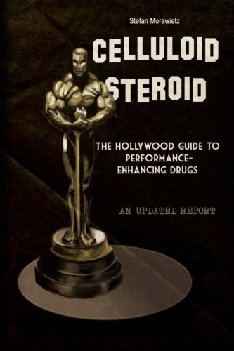 Celluloid Steroid: The Hollywood Guide to Performance-Enhancing Drugs por Stefan Morawietz