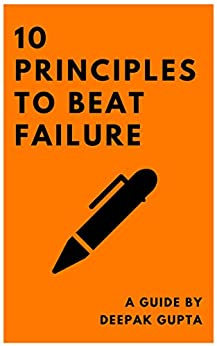 10 Principles To Beat Failure by [Gupta, Deepak]