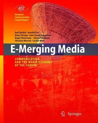 [(E-Merging Media : Communication and the Media Economy of the Future)] [Edited by Axel Zerdick ] published on (December, 2010)