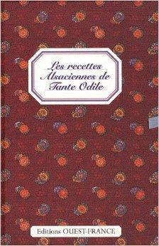 Les recettes alsaciennes de Tante Odile de Marie-José Strich ( 13 février 2008 )