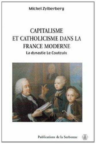 Capitalisme et catholicisme dans la France moderne. : La dynastie Le Couteulx
