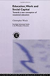 Education, Work and Social Capital: Towards a New Conception of Vocational Training (Routledge International Studies in the Philosophy of Education)